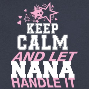 Keep Calm And Let Nana Handle It T Shirt - Men's V-Neck T-Shirt by Canvas