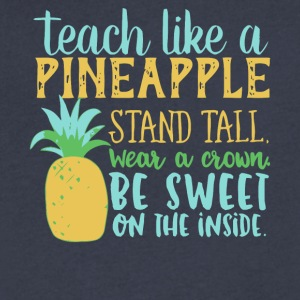 Teach Like A Pineapple T Shirt - Men's V-Neck T-Shirt by Canvas