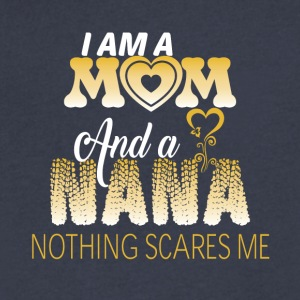 I Am A Mom And A Nana Nothing Scares Me T Shirt - Men's V-Neck T-Shirt by Canvas