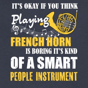 French Horn Is Boring Instrument T Shirt - Men's V-Neck T-Shirt by Canvas