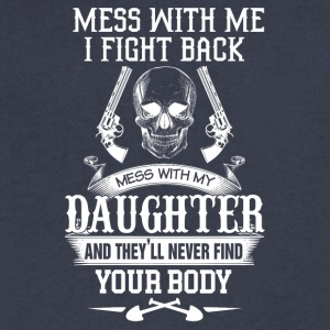 Mess with me I fight back Mess with my daughter an - Men's V-Neck T-Shirt by Canvas