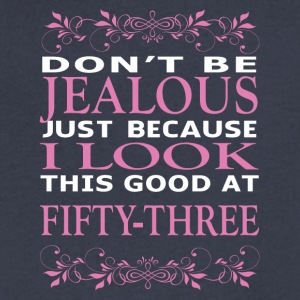 Don't be jealous I look this good at fifty three - Men's V-Neck T-Shirt by Canvas