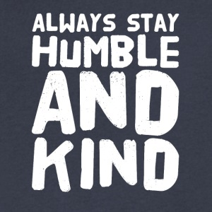 Always stay humble and kind - Men's V-Neck T-Shirt by Canvas