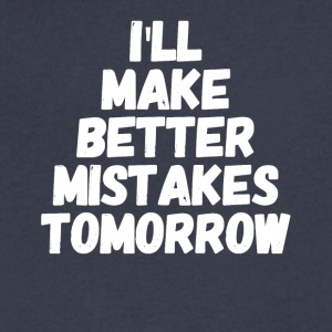I'll make better mistakes tomorrow - Men's V-Neck T-Shirt by Canvas