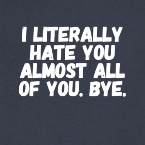 I literally hate you almost all of you bye - Men's V-Neck T-Shirt by Canvas