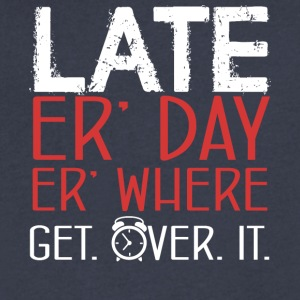 Late Er' Day Er' Where Get Over It - Men's V-Neck T-Shirt by Canvas