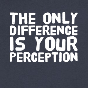 The only difference is your perception - Men's V-Neck T-Shirt by Canvas