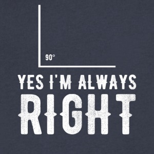 yes i'm always right - Men's V-Neck T-Shirt by Canvas