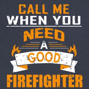 Call Me When You Need A Good Firefighter T Shirt - Men's V-Neck T-Shirt by Canvas