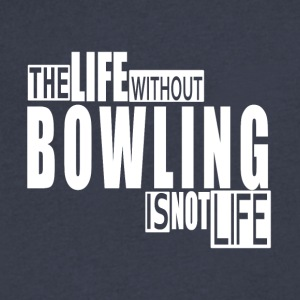 Life without Bowling-cool shirt,geek hooddie,tank - Men's V-Neck T-Shirt by Canvas