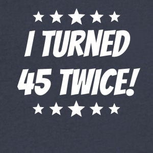 I Turned 45 Twice 90th Birthday - Men's V-Neck T-Shirt by Canvas