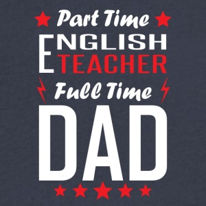 Part Time English Teacher Full Time Dad - Men's V-Neck T-Shirt by Canvas