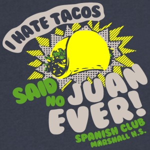 I Hate Tacos Said No Juan Ever Spanish Club Marsh - Men's V-Neck T-Shirt by Canvas