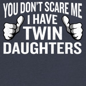 You Don't Scare Me I Have Twin Daughters Funny Gag - Men's V-Neck T-Shirt by Canvas