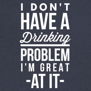 No drinking Problem - Men's V-Neck T-Shirt by Canvas