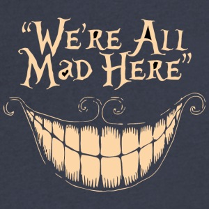We re All Mad Here - Men's V-Neck T-Shirt by Canvas