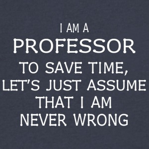 I am a professor to save time let's just assume - Men's V-Neck T-Shirt by Canvas