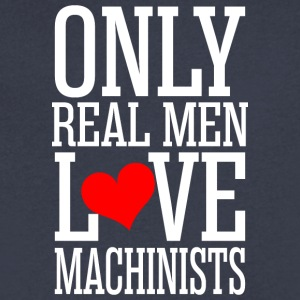 Only Real Men Love Machinists - Men's V-Neck T-Shirt by Canvas