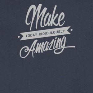 Make Today Ridiculously Amazingg - Men's V-Neck T-Shirt by Canvas