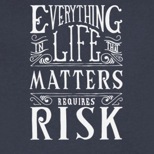 Everything in life theh matters requires risk - Men's V-Neck T-Shirt by Canvas