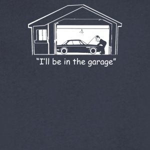 I ll be in the Garage - Men's V-Neck T-Shirt by Canvas
