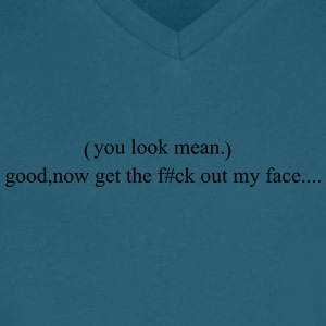 you look mean - Men's V-Neck T-Shirt by Canvas