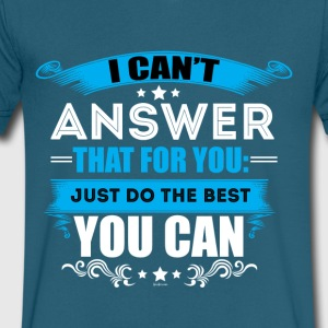 I Can't Answer That For You Just Do The Best - Men's V-Neck T-Shirt by Canvas