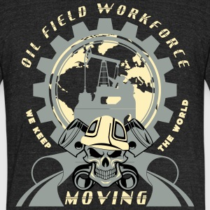 Oil Rig Workforce Keep The World Moving - Unisex Tri-Blend T-Shirt by American Apparel