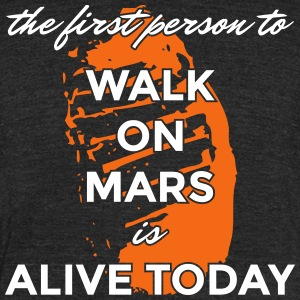 The first person to walk on Mars is alive today - Unisex Tri-Blend T-Shirt by American Apparel