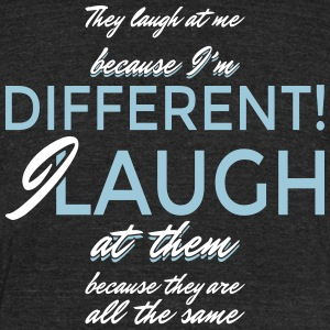 They laugh at me because I'm different... - Unisex Tri-Blend T-Shirt by American Apparel
