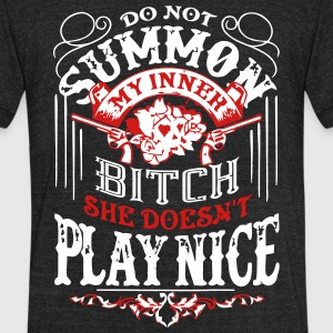 Do Not Summon My Inner Bitch She Doesn't Play Nice - Unisex Tri-Blend T-Shirt by American Apparel