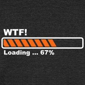 loading bar - what the fuck - Unisex Tri-Blend T-Shirt by American Apparel