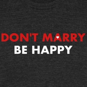 Don't marry be happy - Single 4 ever - Unisex Tri-Blend T-Shirt by American Apparel