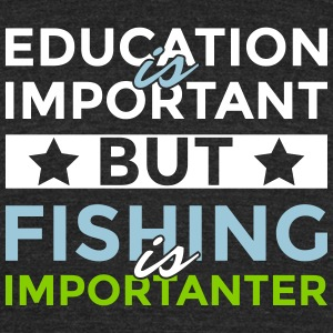Education is important but fishing is importanter - Unisex Tri-Blend T-Shirt by American Apparel