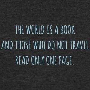 The world is a book. - Unisex Tri-Blend T-Shirt by American Apparel