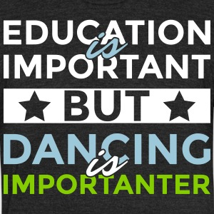 Education is important but dancing is importanter - Unisex Tri-Blend T-Shirt by American Apparel