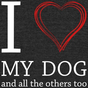 I love my dog and all the others too! - Unisex Tri-Blend T-Shirt by American Apparel