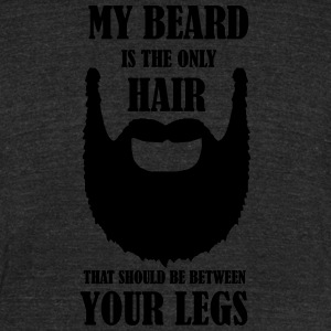 My beard is the only hair that should be between - Unisex Tri-Blend T-Shirt by American Apparel
