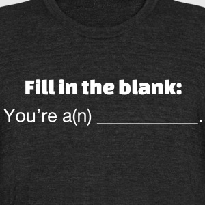 Fill in the Blank - Unisex Tri-Blend T-Shirt by American Apparel