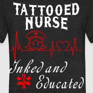 Tattooed Nurse Inked And Educated T Shirt - Unisex Tri-Blend T-Shirt by American Apparel