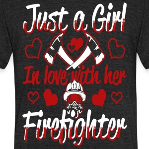 Just A Girl In Love With Her Firefighter T Shirt - Unisex Tri-Blend T-Shirt by American Apparel