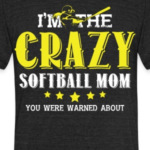 I'm The Crazy Softball Mom T Shirt - Unisex Tri-Blend T-Shirt by American Apparel