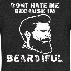 dont hate me because im beardiful - Unisex Tri-Blend T-Shirt by American Apparel