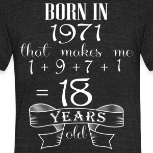 Born in 1971what make me 18 years old - Unisex Tri-Blend T-Shirt by American Apparel