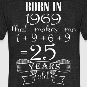 Born in 1969 what make me 25 years old - Unisex Tri-Blend T-Shirt by American Apparel