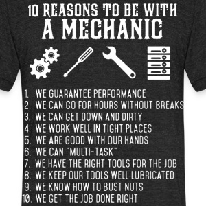 10 Reasons To Be With Mechanic T Shirt - Unisex Tri-Blend T-Shirt by American Apparel