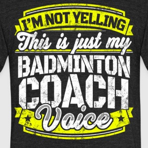Funny Badminton coach: My Badminton Coach Voice - Unisex Tri-Blend T-Shirt by American Apparel