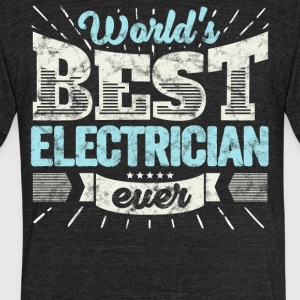 Worlds Best Electrician Ever Funny Gift - Unisex Tri-Blend T-Shirt by American Apparel
