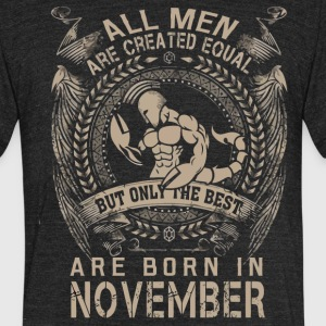 All men the best are born in November - Unisex Tri-Blend T-Shirt by American Apparel