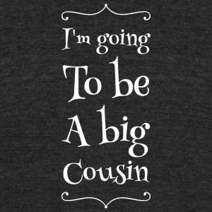 Cousin - I'm going to be big cousin - Unisex Tri-Blend T-Shirt by American Apparel